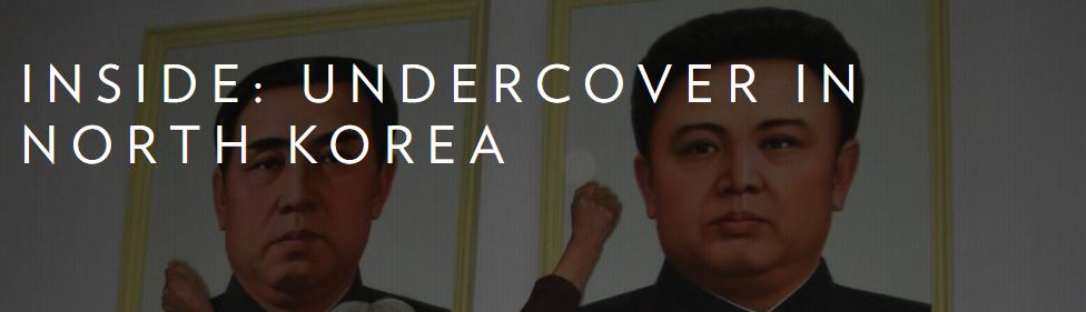Inside undercover in north korea