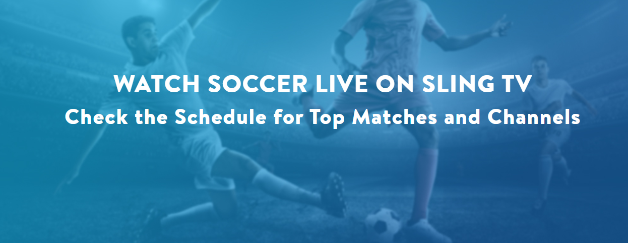watch football/soccer live without cable 2019 on sling tv